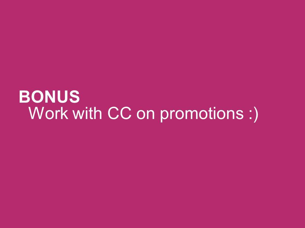 BONUS Work with CC on promotions :)