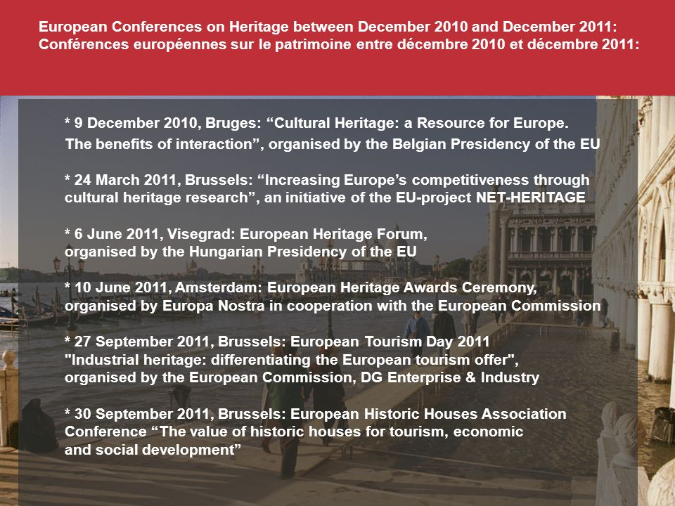 European Conferences on Heritage between December 2010 and December 2011: Conférences européennes sur le patrimoine entre décembre 2010 et décembre 2011: * 9 December 2010, Bruges: Cultural Heritage: a Resource for Europe.