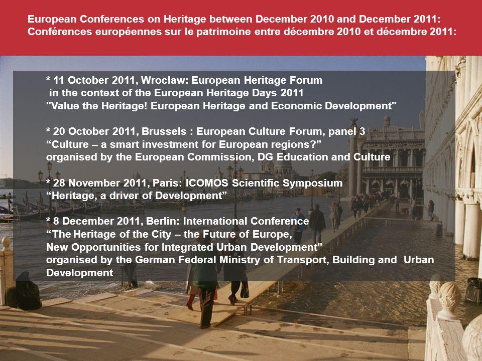European Conferences on Heritage between December 2010 and December 2011: Conférences européennes sur le patrimoine entre décembre 2010 et décembre 2011: * 11 October 2011, Wroclaw: European Heritage Forum in the context of the European Heritage Days 2011 Value the Heritage.