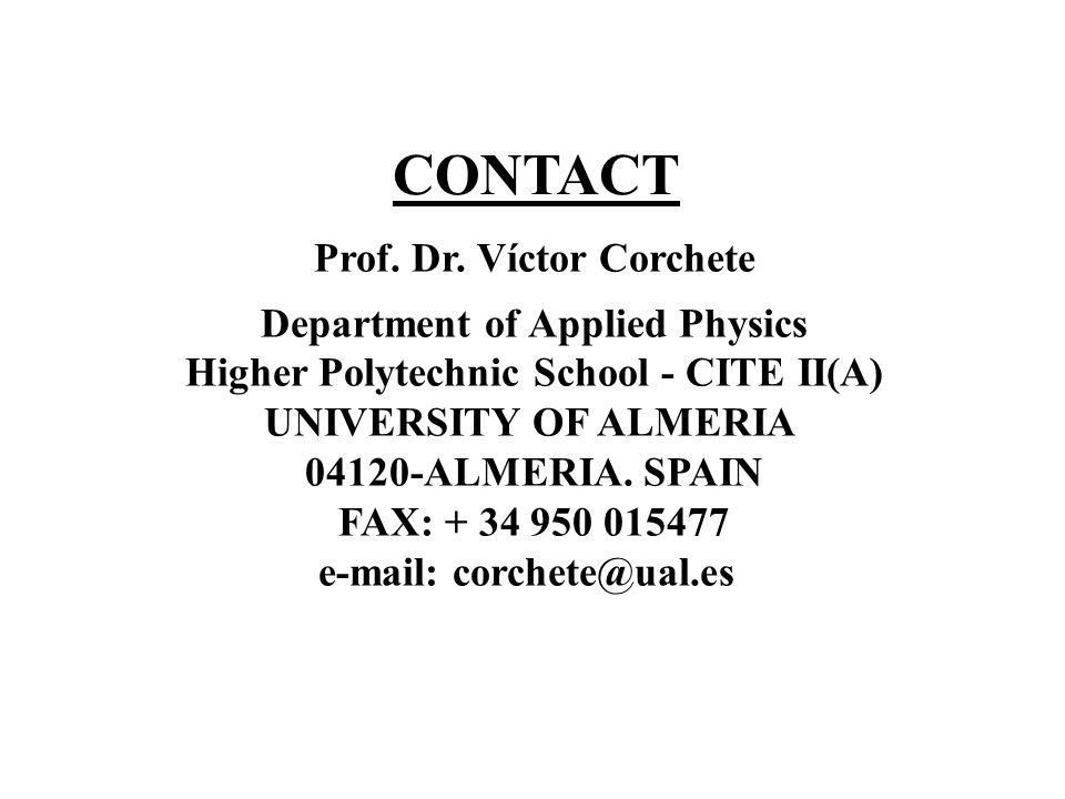 CONTACT Prof. Dr. Víctor Corchete Department of Applied Physics Higher Polytechnic School - CITE II(A) UNIVERSITY OF ALMERIA 04120-ALMERIA. SPAIN FAX: