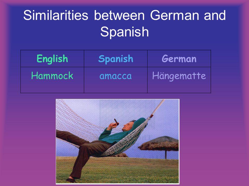 Similarities between German and Spanish EnglishSpanishGerman HammockamaccaHängematte