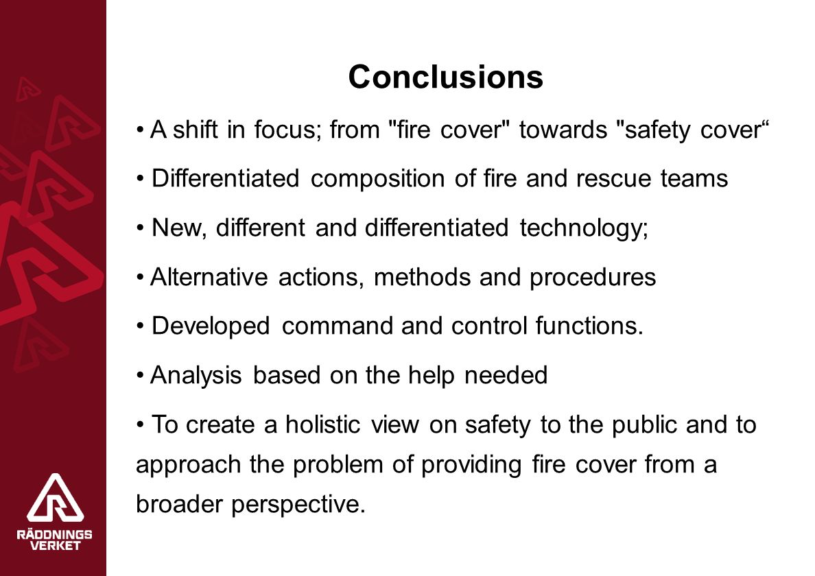 A shift in focus; from fire cover towards safety cover Differentiated composition of fire and rescue teams New, different and differentiated technology; Alternative actions, methods and procedures Developed command and control functions.