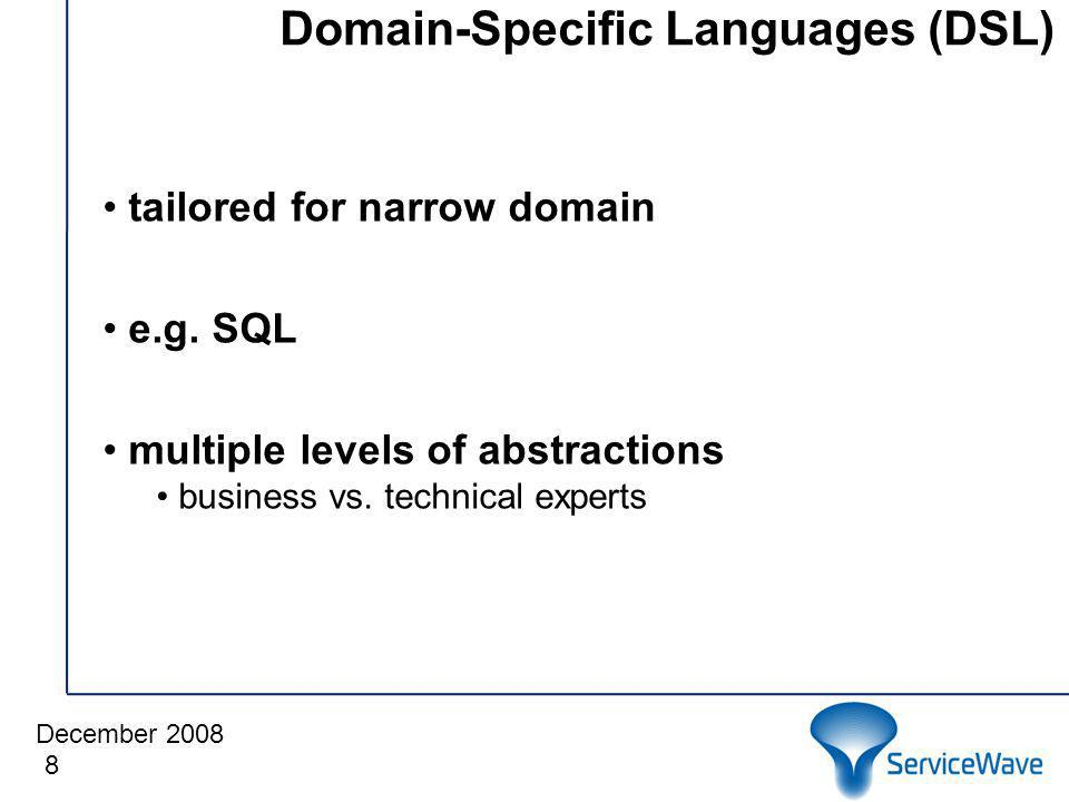 December 2008 Domain-Specific Languages (DSL) 8 tailored for narrow domain e.g.
