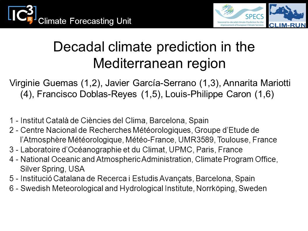 Climate Forecasting Unit Decadal climate prediction in the Mediterranean region Virginie Guemas (1,2), Javier García-Serrano (1,3), Annarita Mariotti