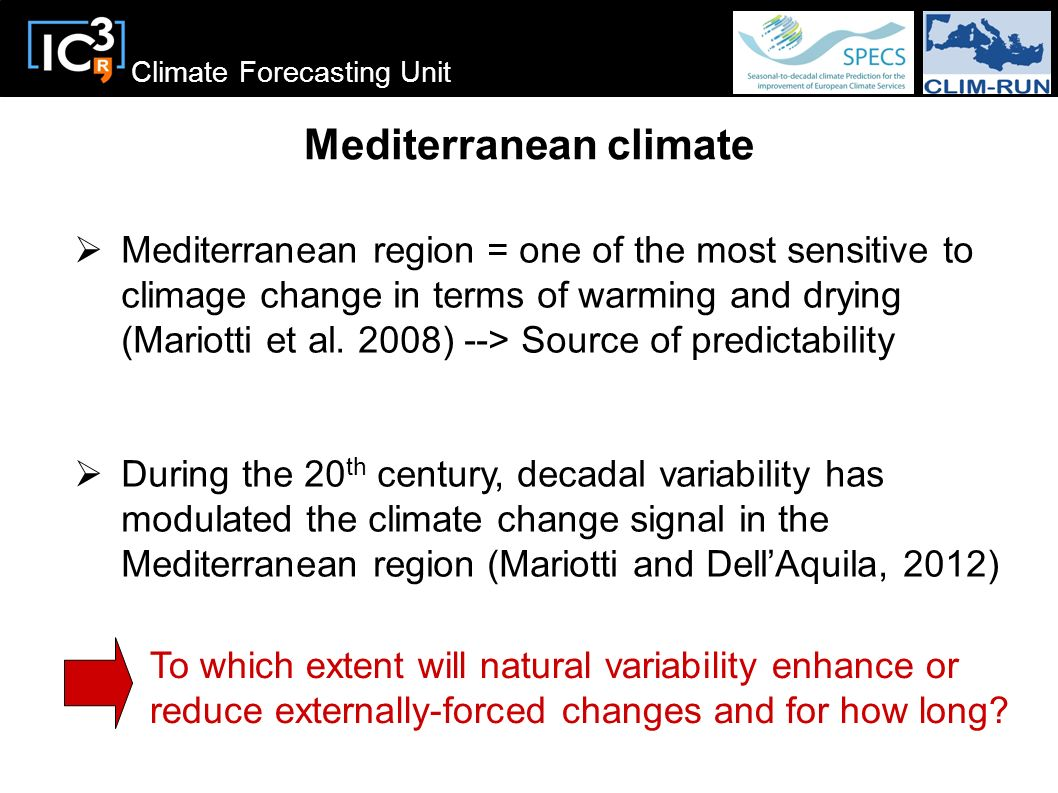 Climate Forecasting Unit Mediterranean climate To which extent will natural variability enhance or reduce externally-forced changes and for how long?