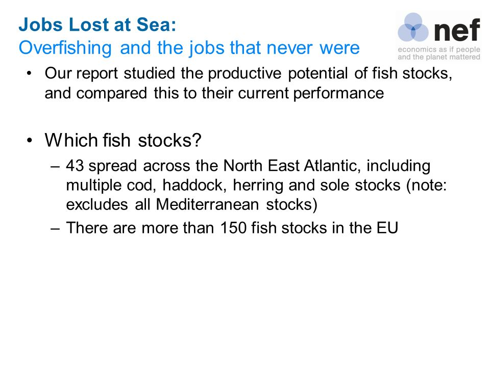 Jobs Lost at Sea: Overfishing and the jobs that never were Our report studied the productive potential of fish stocks, and compared this to their curr