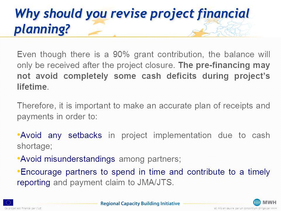 Ce projet est financé par lUEet mis en œuvre par un consortium dirigé par MWH Why should you revise project financial planning? Even though there is a