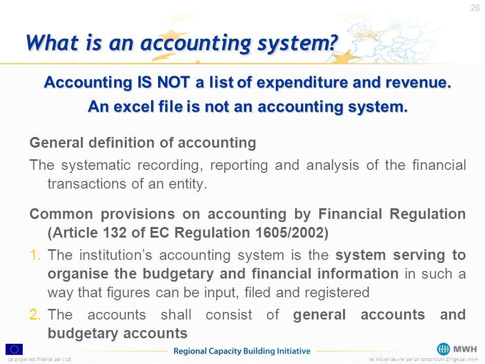 Ce projet est financé par lUEet mis en œuvre par un consortium dirigé par MWH 26 What is an accounting system? Accounting IS NOT a list of expenditure