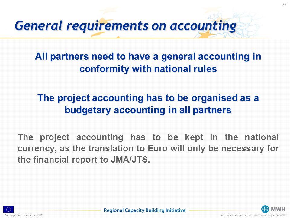 Ce projet est financé par lUEet mis en œuvre par un consortium dirigé par MWH 27 General requirements on accounting All partners need to have a genera
