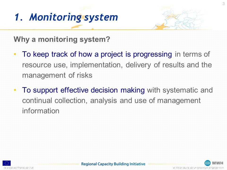 Ce projet est financé par lUEet mis en œuvre par un consortium dirigé par MWH 3 1. Monitoring system Why a monitoring system? To keep track of how a p