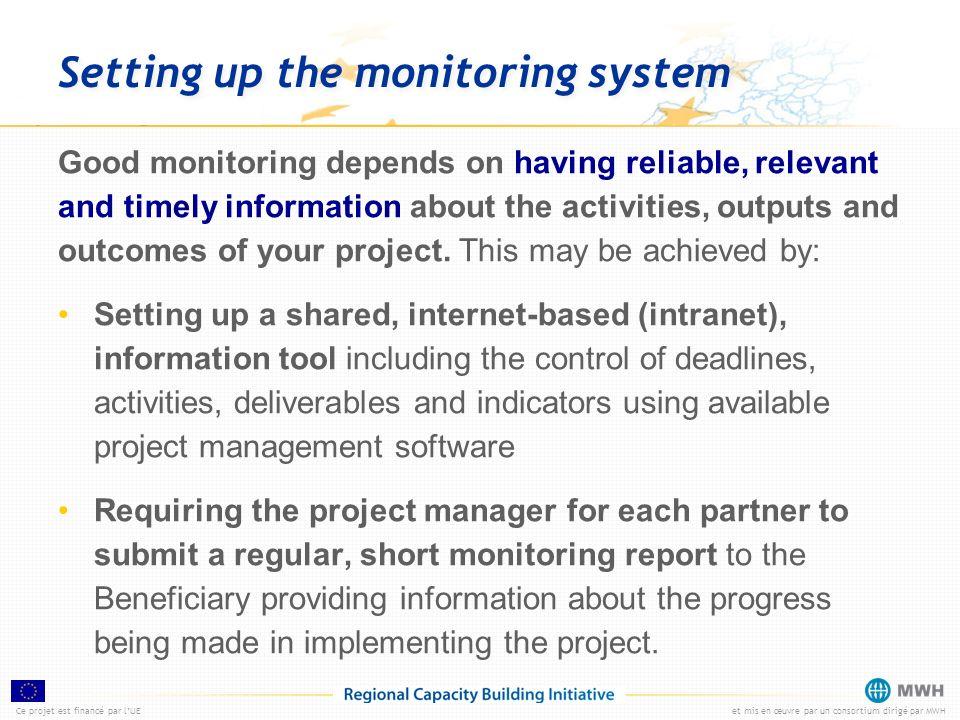 Ce projet est financé par lUEet mis en œuvre par un consortium dirigé par MWH Setting up the monitoring system Good monitoring depends on having relia