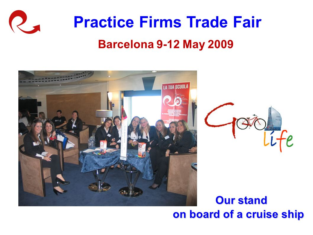Practice Firms Trade Fair Barcelona 9-12 May 2009 Our stand Our stand on board of a cruise ship on board of a cruise ship