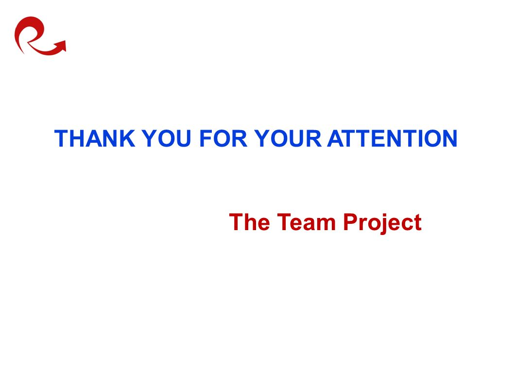 THANK YOU FOR YOUR ATTENTION The Team Project
