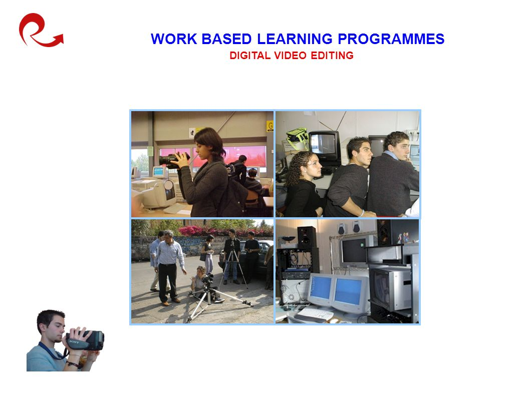 WORK BASED LEARNING PROGRAMMES DIGITAL VIDEO EDITING