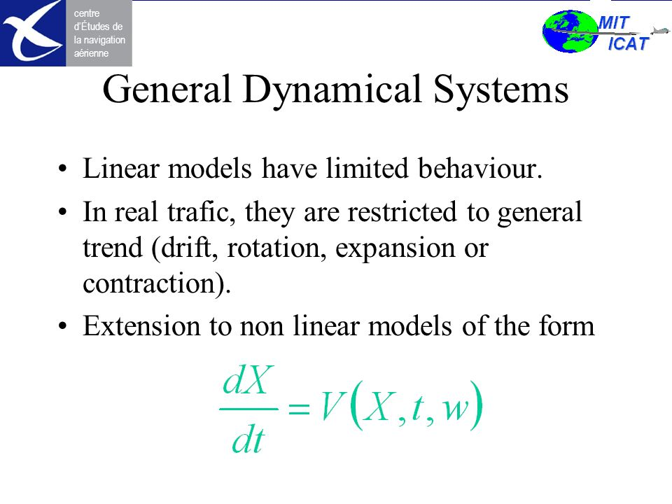 centre dÉtudes de la navigation aérienne General Dynamical Systems Linear models have limited behaviour. In real trafic, they are restricted to genera