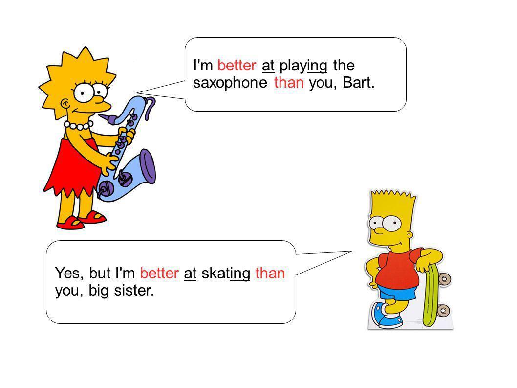 Yes, but I'm better at skating than you, big sister.