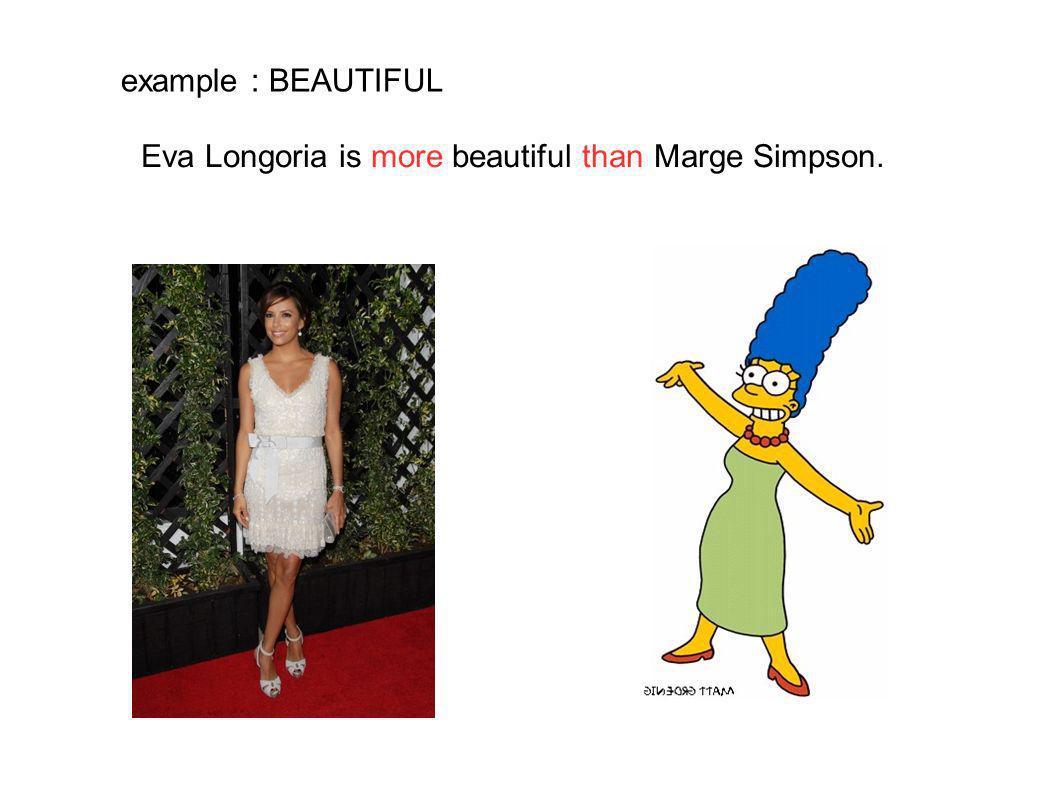 example : BEAUTIFUL Eva Longoria is more beautiful than Marge Simpson.