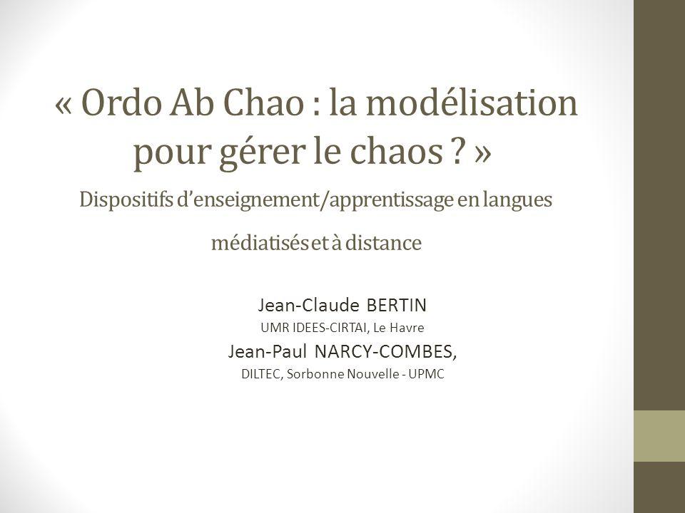 « Ordo Ab Chao : la modélisation pour gérer le chaos ? » Dispositifs denseignement/apprentissage en langues médiatisés et à distance Jean-Claude BERTI