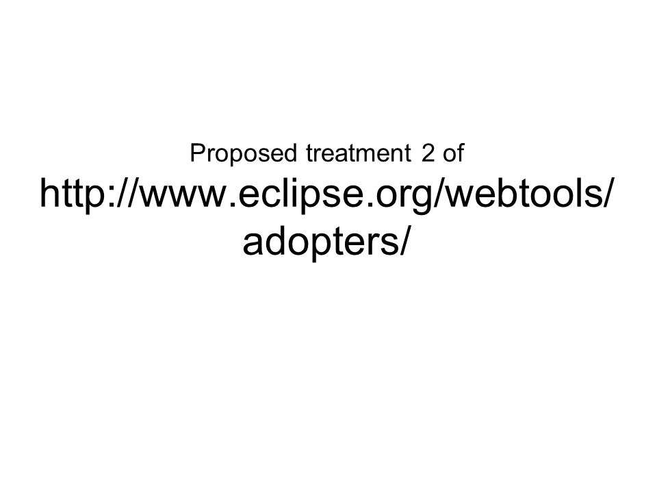 Proposed treatment 2 of http://www.eclipse.org/webtools/ adopters/