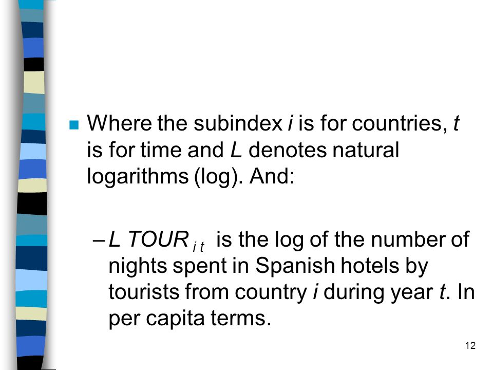 12 n Where the subindex i is for countries, t is for time and L denotes natural logarithms (log).