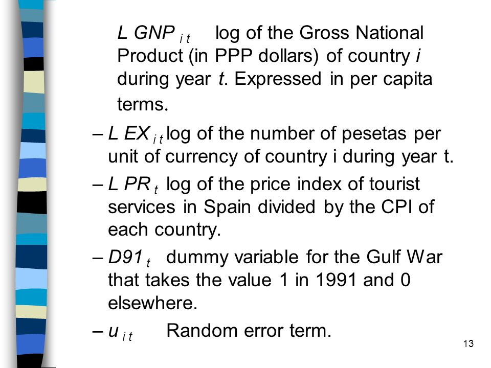 13 L GNP i t log of the Gross National Product (in PPP dollars) of country i during year t. Expressed in per capita terms. –L EX i t log of the number