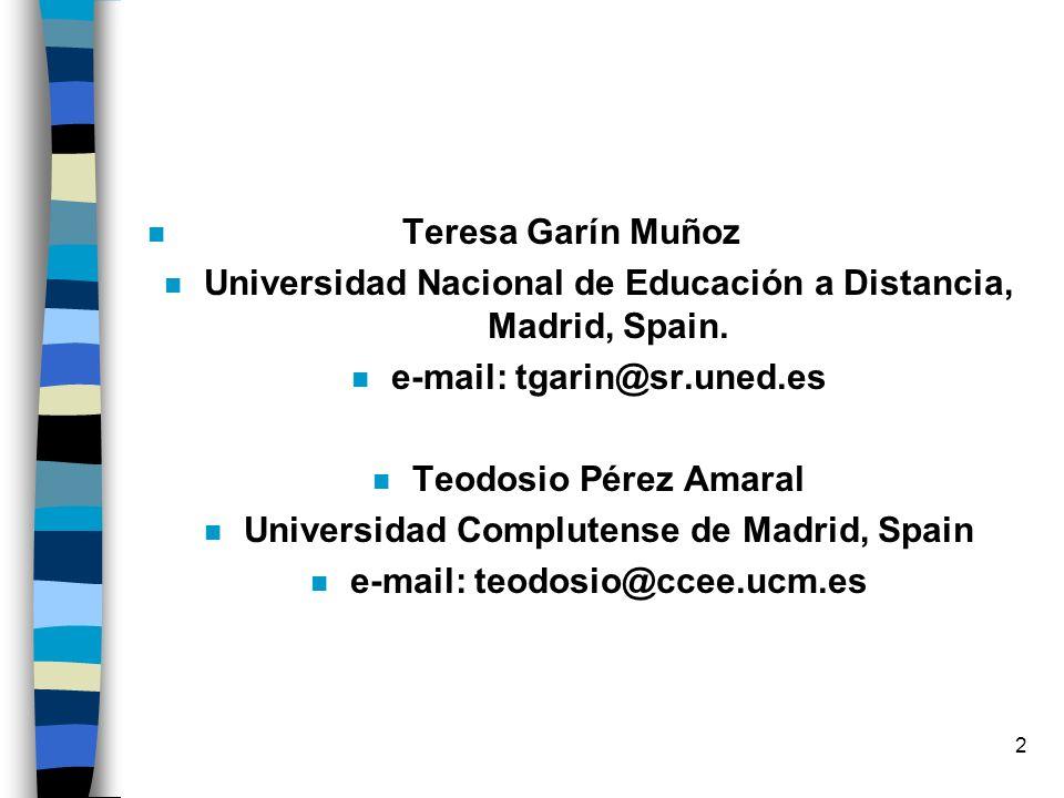 2 n Teresa Garín Muñoz n Universidad Nacional de Educación a Distancia, Madrid, Spain. n e-mail: tgarin@sr.uned.es n Teodosio Pérez Amaral n Universid