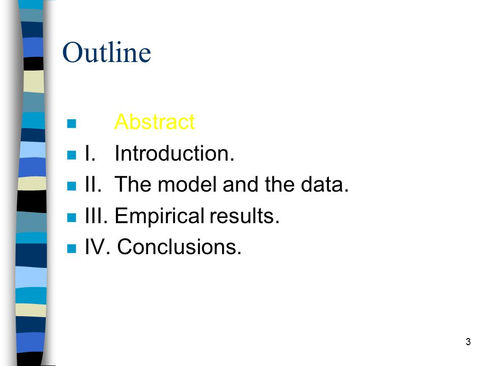 3 Outline n Abstract n I. Introduction. n II. The model and the data.