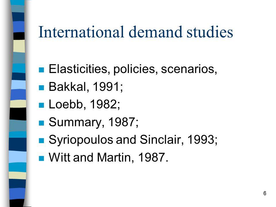 6 International demand studies n Elasticities, policies, scenarios, n Bakkal, 1991; n Loebb, 1982; n Summary, 1987; n Syriopoulos and Sinclair, 1993;