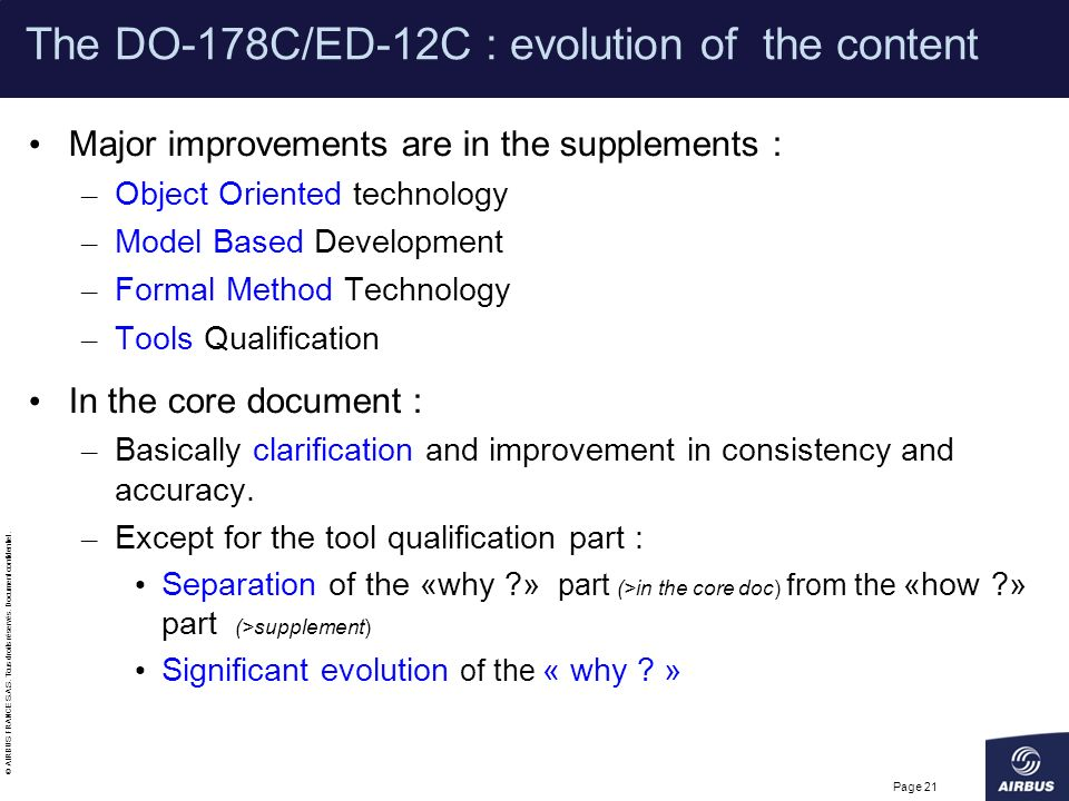 © AIRBUS FRANCE S.A.S. Tous droits réservés. Document confidentiel. Page 21 The DO-178C/ED-12C : evolution of the content Major improvements are in th