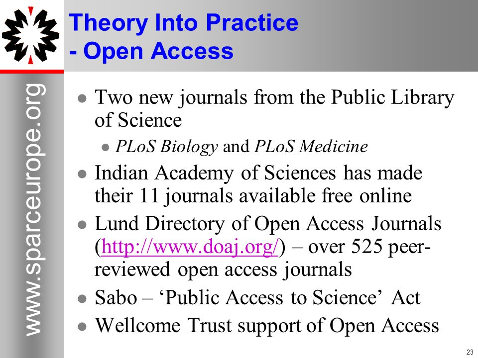 23 www.sparceurope.org 23 Theory Into Practice - Open Access Two new journals from the Public Library of Science PLoS Biology and PLoS Medicine Indian
