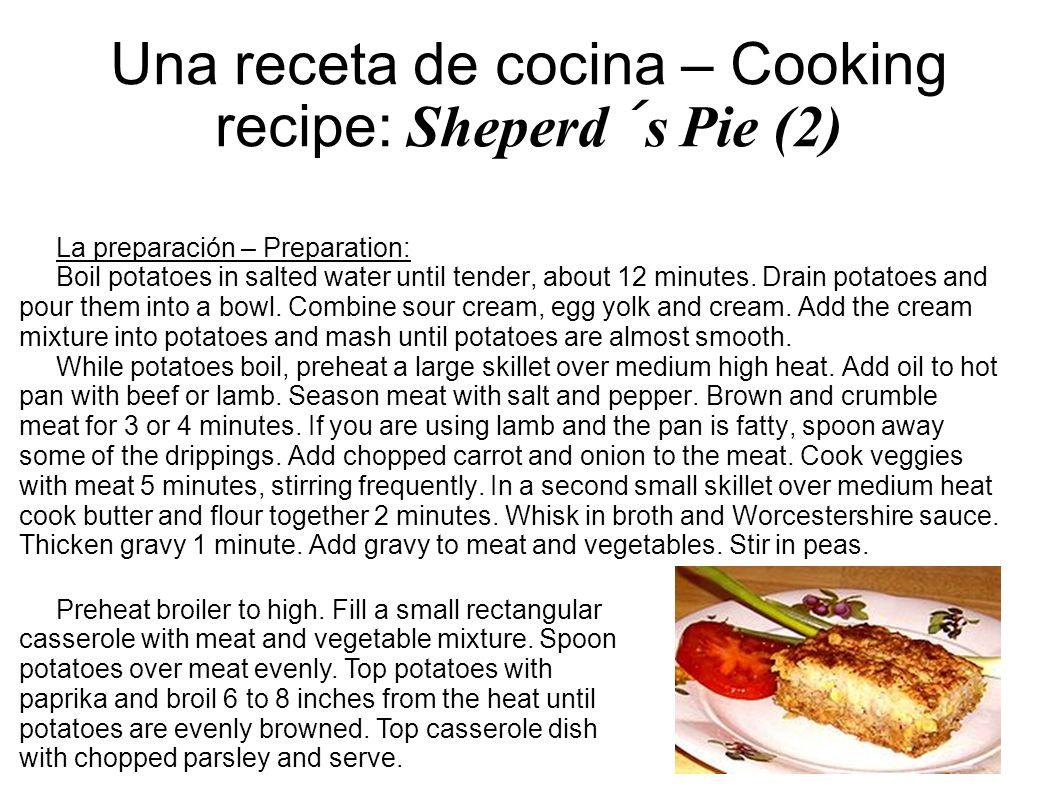Una receta de cocina – Cooking recipe: Sheperd´s Pie (2) La preparación – Preparation: Boil potatoes in salted water until tender, about 12 minutes. D