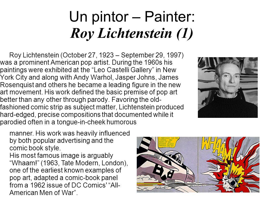 Un pintor – Painter: Roy Lichtenstein (1) Roy Lichtenstein (October 27, 1923 – September 29, 1997) was a prominent American pop artist. During the 196