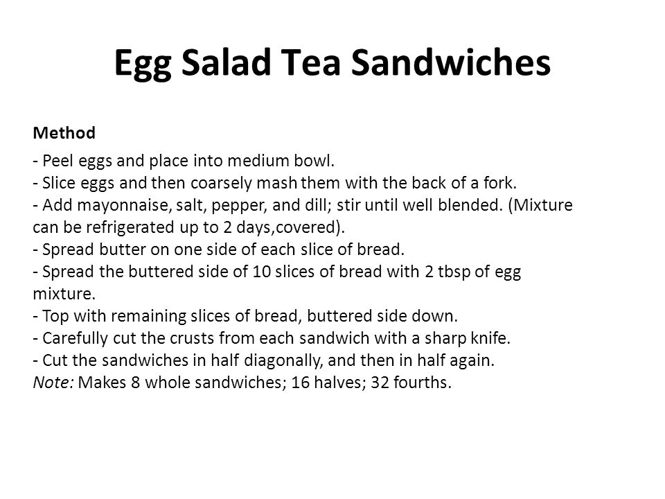 Egg Salad Tea Sandwiches Method - Peel eggs and place into medium bowl. - Slice eggs and then coarsely mash them with the back of a fork. - Add mayonn
