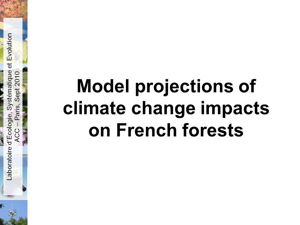 Model projections of climate change impacts on French forests Laboratoire dEcologie, Systématique et Evolution ACC – Paris, Sept 2010