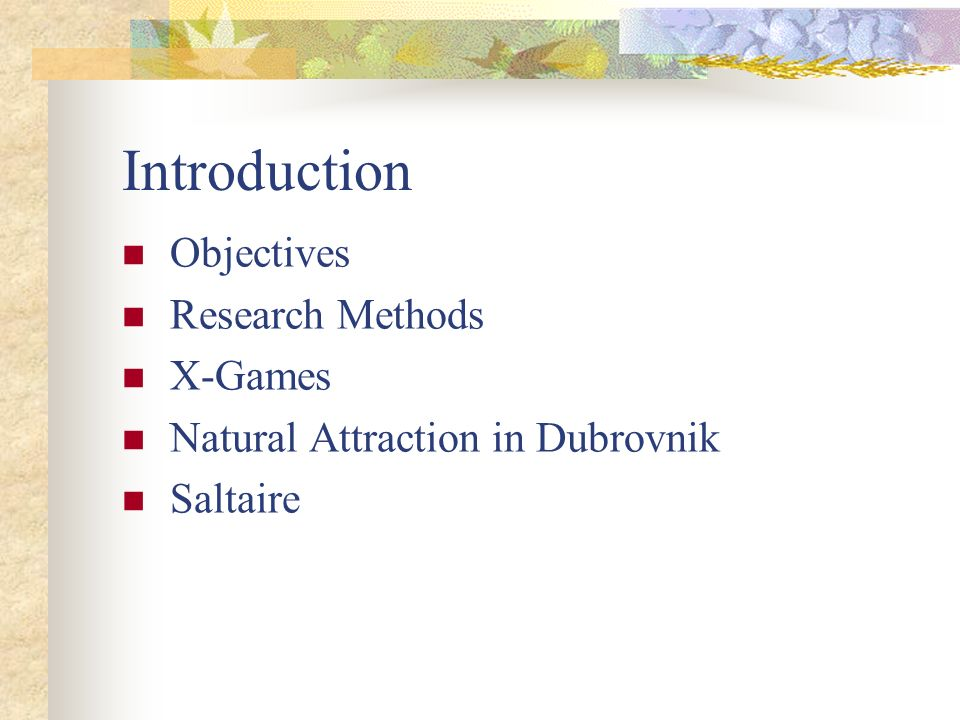 Introduction Objectives Research Methods X-Games Natural Attraction in Dubrovnik Saltaire