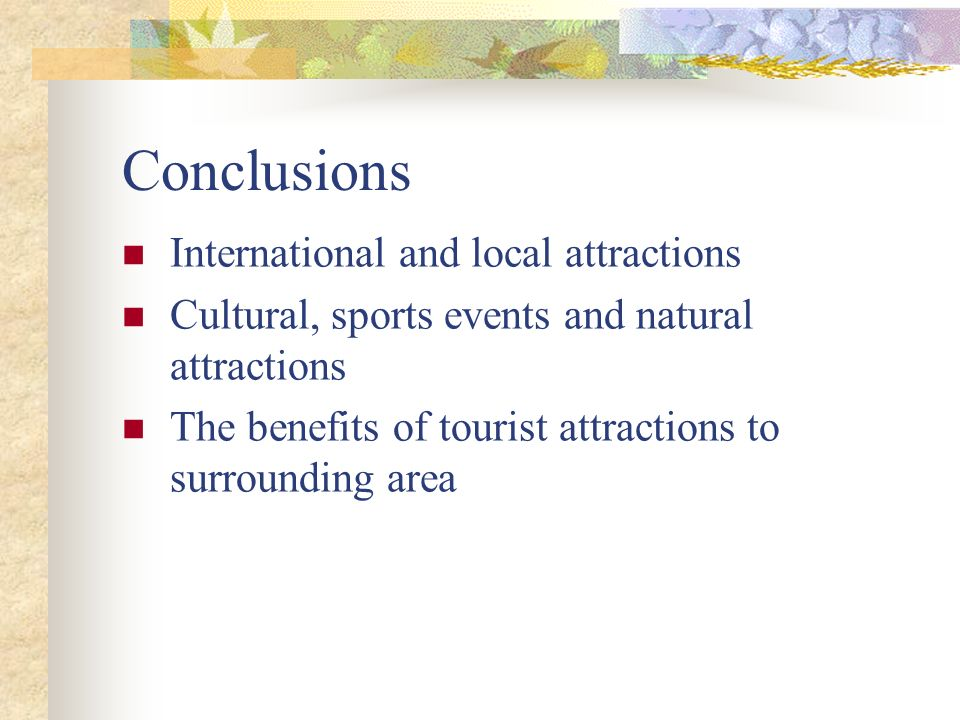 Conclusions International and local attractions Cultural, sports events and natural attractions The benefits of tourist attractions to surrounding are