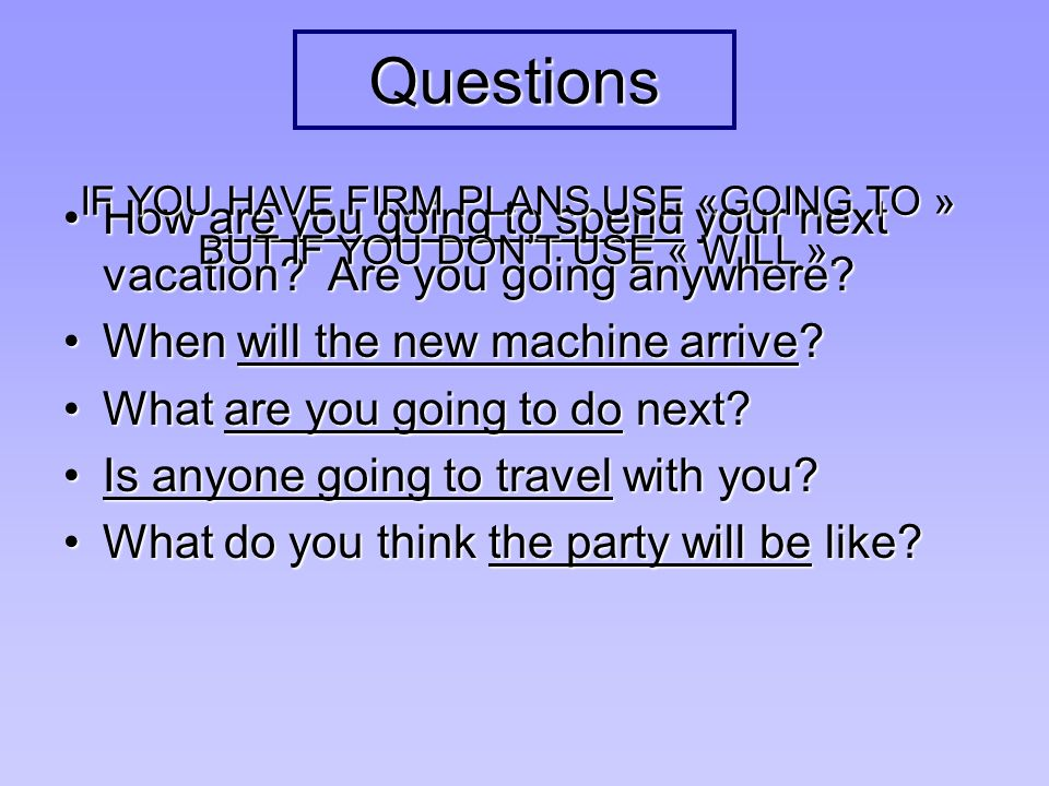 Questions How are you going to spend your next vacation? Are you going anywhere?How are you going to spend your next vacation? Are you going anywhere?