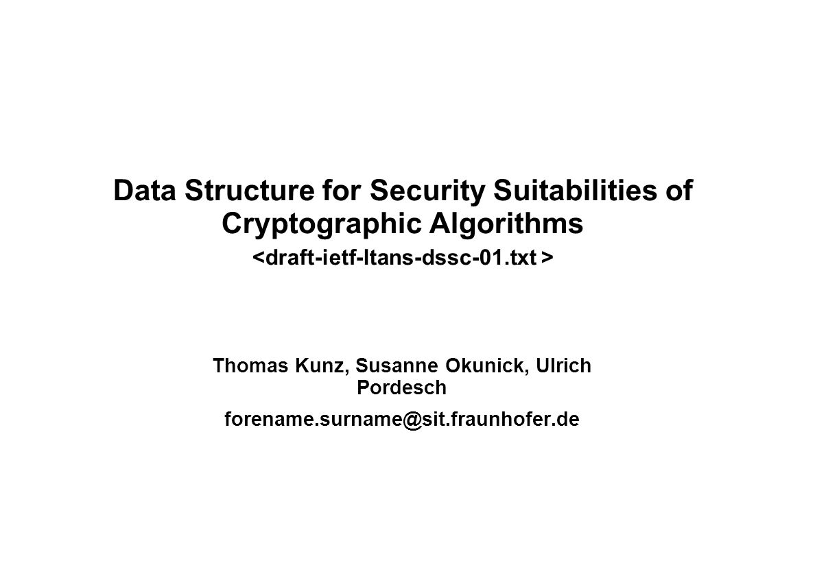 Data Structure for Security Suitabilities of Cryptographic Algorithms Thomas Kunz, Susanne Okunick, Ulrich Pordesch forename.surname@sit.fraunhofer.de