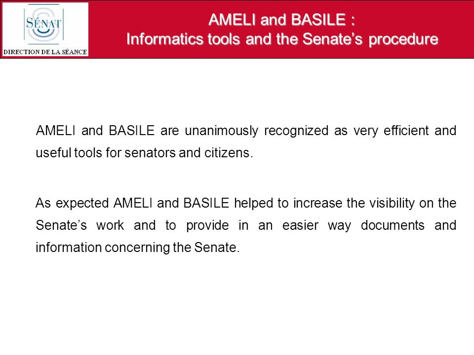AMELI and BASILE : Informatics tools and the Senates procedure AMELI and BASILE are unanimously recognized as very efficient and useful tools for sena
