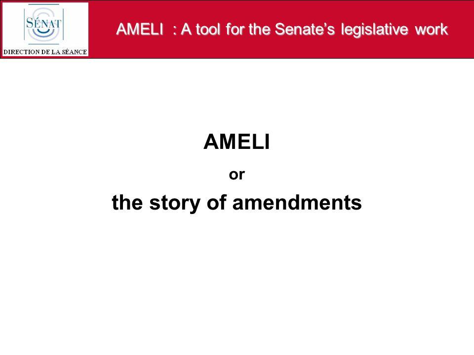 AMELI : A tool for the Senates legislative work AMELI or the story of amendments