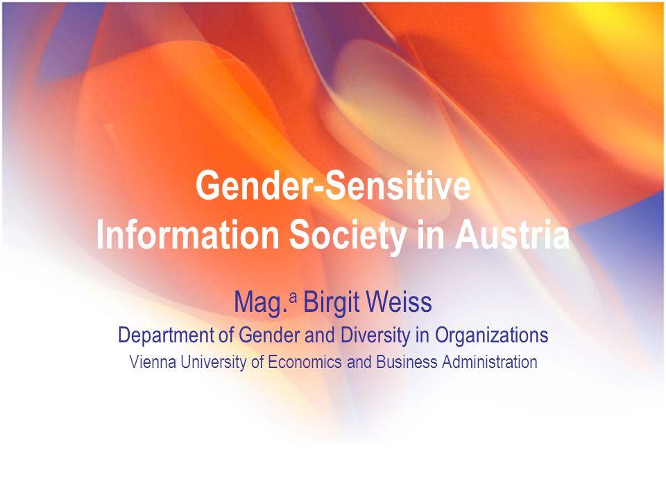 Gender-sensitive Information Society in Austria Mag. a Birgit Weiss, Gender and Diversity in Organizations, WU Vienna Gender-Sensitive Information Soc