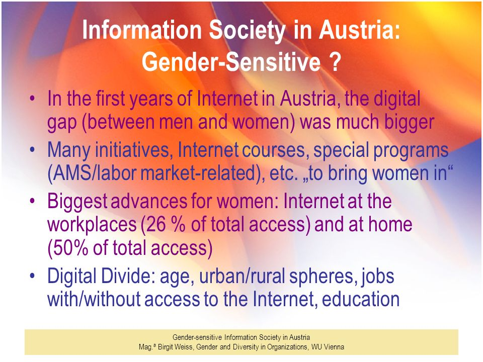 Gender-sensitive Information Society in Austria Mag. a Birgit Weiss, Gender and Diversity in Organizations, WU Vienna Information Society in Austria: