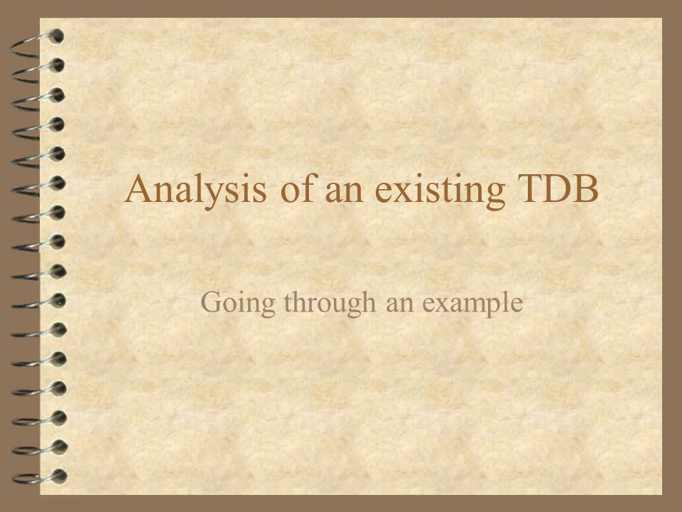 Analysis of an existing TDB Going through an example