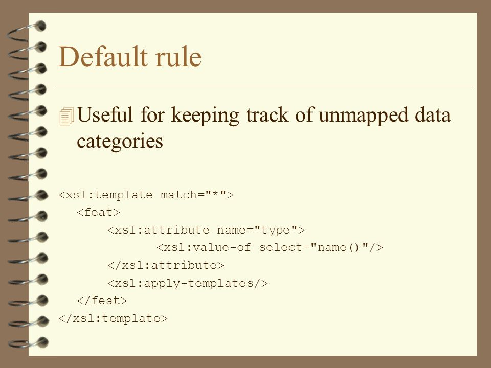 Default rule 4 Useful for keeping track of unmapped data categories