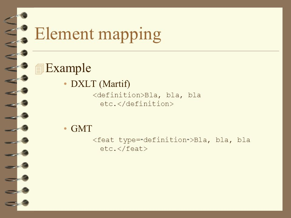 Element mapping 4 Example DXLT (Martif) Bla, bla, bla etc. GMT Bla, bla, bla etc.