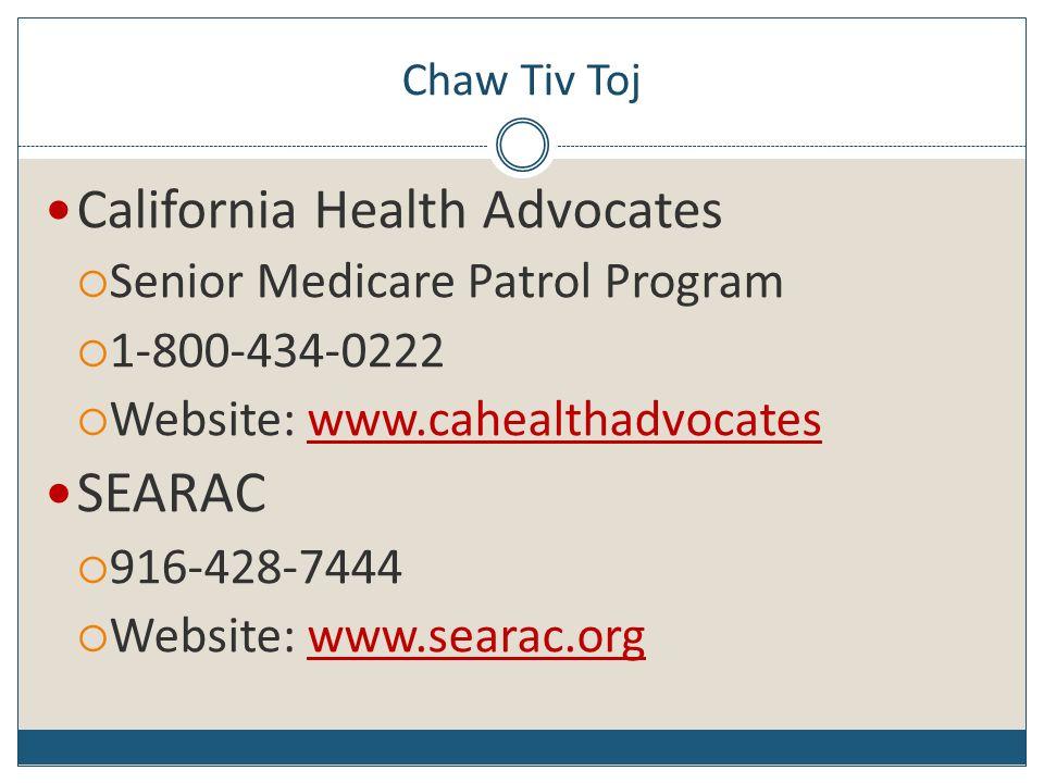 Chaw Tiv Toj California Health Advocates Senior Medicare Patrol Program 1-800-434-0222 Website: www.cahealthadvocateswww.cahealthadvocates SEARAC 916-