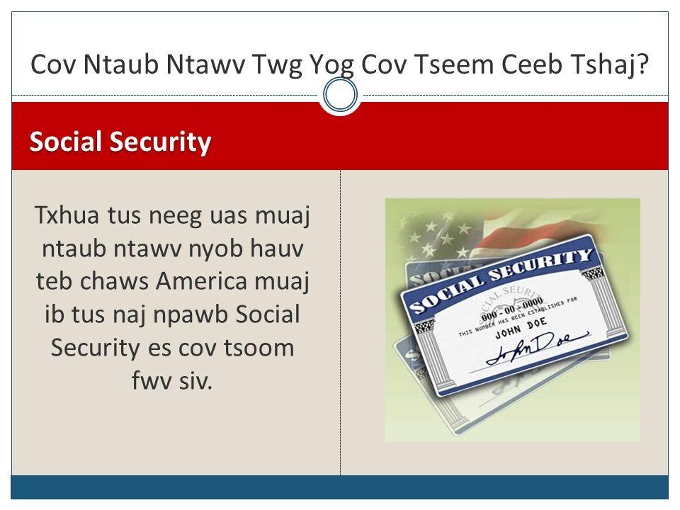 Social Security Txhua tus neeg uas muaj ntaub ntawv nyob hauv teb chaws America muaj ib tus naj npawb Social Security es cov tsoom fwv siv. Cov Ntaub