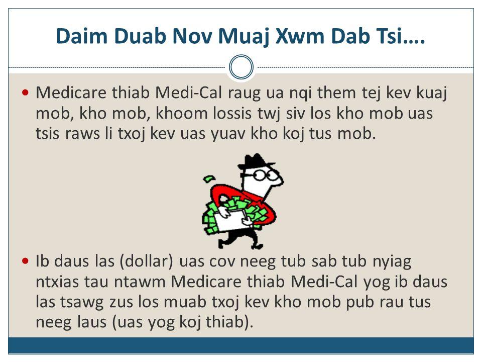 Daim Duab Nov Muaj Xwm Dab Tsi…. Medicare thiab Medi-Cal raug ua nqi them tej kev kuaj mob, kho mob, khoom lossis twj siv los kho mob uas tsis raws li