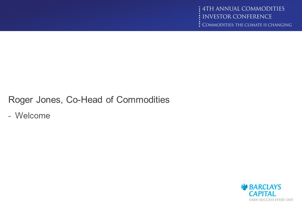 Click to edit Master title style Roger Jones, Co-Head of Commodities -Welcome