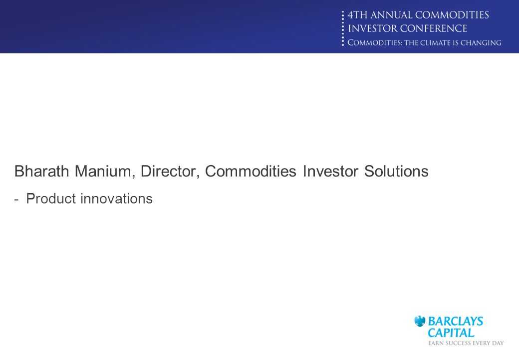 Click to edit Master title style Bharath Manium, Director, Commodities Investor Solutions -Product innovations
